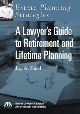 Estate Planning Strategies: Lawyers Guide to Retirement and Lifetime Planning  by  Jay A. Soled