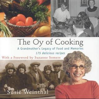 The Oy of Cooking: A Grandmothers Legacy of Food and Memories Susie Weinthal