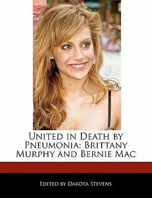United in Death  by  Pneumonia: Brittany Murphy and Bernie Mac by Dakota Stevens