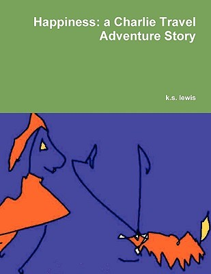 Happiness: A Charlie Travel Adventure Story K.S.  Lewis
