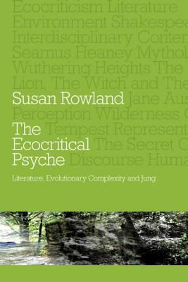The Ecocritical Psyche: Literature, Evolutionary Complexity and Jung Susan Rowland