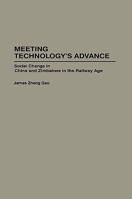 Meeting Technologys Advance: Social Change in China and Zimbabwe in the Railway Age James Zheng Gao