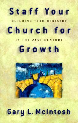Staff Your Church for Growth: Building Team Ministry in the 21st Century  by  Gary L. McIntosh