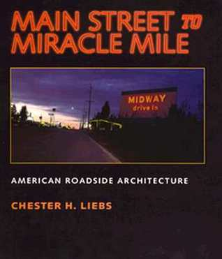 Main Street to Miracle Mile: American Roadside Architecture  by  Chester Liebs