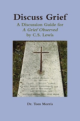Discuss Grief: A Discussion Guide for a Grief Observed C.S. Lewis by Tom  Morris