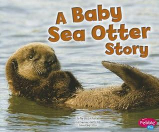 A Baby Sea Otter Story  by  Martha E.H. Rustad