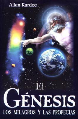 Genesis. El: The Genesis. Miracles and Prophecies  by  Allan Kardec