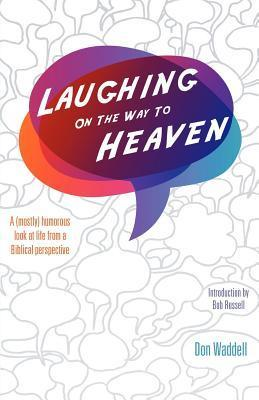 Laughing on the Way to Heaven Don Waddell