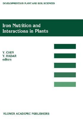 Iron Nutrition and Interactions in Plants: Proceedings of the Fifth International Symposium on Iron Nutrition and Interactions in Plants, 11 17 June 1989, Jerusalem, Israel, 1989 Y. Chen