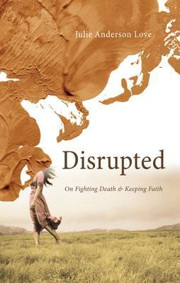 Disrupted  by  Julie Anderson Love