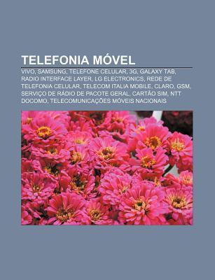 Telefonia M Vel: Vivo, Samsung, Telefone Celular, 3g, Galaxy Tab, Radio Interface Layer, Lg Electronics, Rede de Telefonia Celular  by  Source Wikipedia