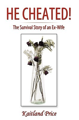 He Cheated!: The Survival Story of an Ex-Wife Kaitland Price