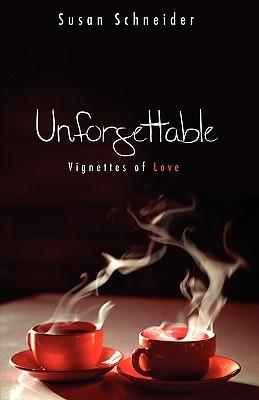 Unforgettable: Vignettes of Love  by  Susan Schneider