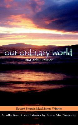 Our Ordinary World and Other Stories  by  Marie MacSweeney