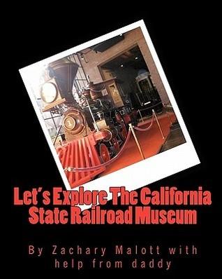 Lets Explore the California State Railroad Museum  by  Zachary Malott