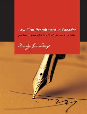 Law Firm Recruitment in Canada: Job Search Advice for Law Students and Associates  by  Wendy Griesdorf