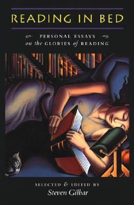 Reading in Bed: Personal Essays on the Glories of Reading  by  Steven Gilbar