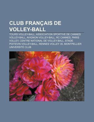 Club Fran Ais de Volley-Ball: Tours Volley-Ball, Association Sportive de Cannes Volley-Ball, Avignon Volley-Ball, Rc Cannes, Paris Volley Source Wikipedia