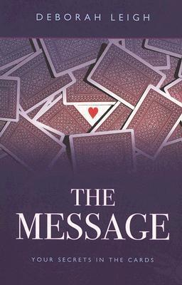 The Message: Your Secrets in the Cards  by  Deborah  Leigh