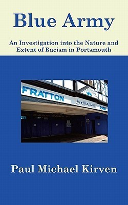 Blue Army: An Investigation Into the Nature and Extent of Racism in Portsmouth  by  Paul Michael Kirven