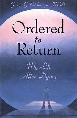 Ordered to Return: My Life After Dying  by  George G. Ritchie