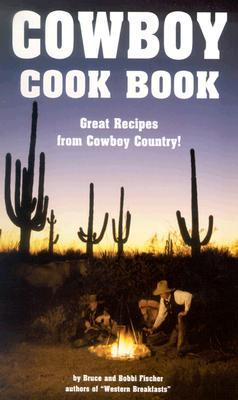 Cowboy Cook Book: Great Recipes from Cowboy Country!  by  Bruce Fischer