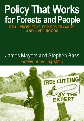 Policy That Works for Forests and People: Real Prospects for Governance and Livelihoods James Mayers