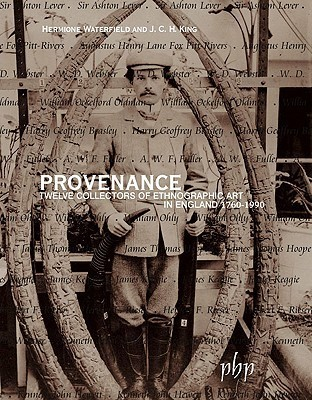 Provenance: Twelve Collectors Of Ethnographic Art In England 1760 1990  by  Hermione Waterfield
