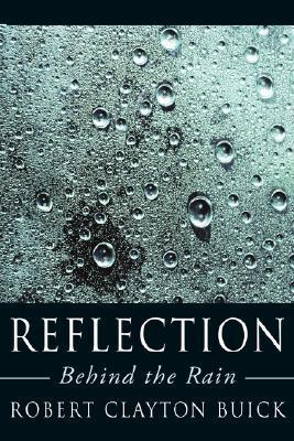 Reflection: Behind the Rain Robert Clayton Buick