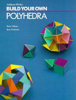 Build Your Own Polyhedra Peter Hilton