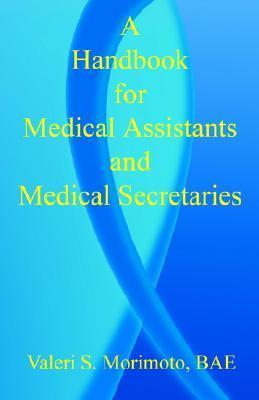 A Handbook for Medical Assistants and Medical Secretaries  by  Valeri S. Morimoto