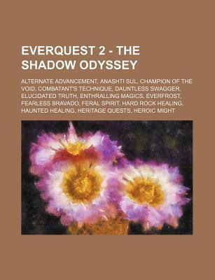 Everquest 2 - The Shadow Odyssey: Alternate Advancement, Anashti Sul, Champion of the Void, Combatants Technique, Dauntless Swagger, Elucidated Truth  by  Source Wikipedia