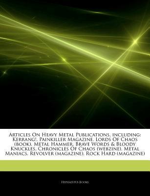Heavy Metal Publications, including: Kerrang!, Painkiller Magazine, Lords Of Chaos (book), Metal Hammer, Brave Words & Bloody Knuckles, Chronicles Of Chaos (webzine), Metal Maniacs, Revolver (magazine), Rock Hard (magazine), Decibel (magazine) Hephaestus Books