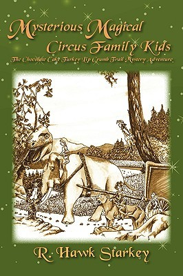 Mysterious Magical Circus Family Kids: The Chocolate Cake Turkey Lip Crumb Trail Mystery Adventure  by  R. Hawk Starkey