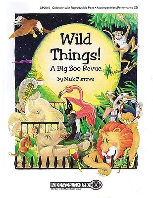 Wild Things!: A Big Zoo Revue  by  Mark Burrows
