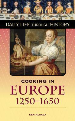 Cooking in Europe, 1250-1650 (The Greenwood Press Daily Life Through History Series) (The Greenwood Press Daily Life Through History Series)  by  Ken Albala