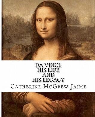 Da Vinci: His Life and His Legacy Catherine McGrew Jaime