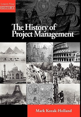 The History of Project Management  by  Mark Kozak-Holland