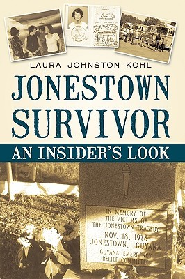 Jonestown Survivor: An Insiders Look Johnston Kohl Laura Johnston Kohl