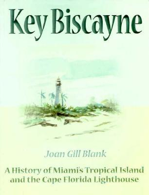 Key Biscayne: A History of Miamis Tropical Island and the Cape Florida Lighthouse Joan Gill Blank