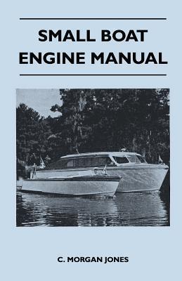 Small Boat Engine Manual  by  C. Morgan Jones