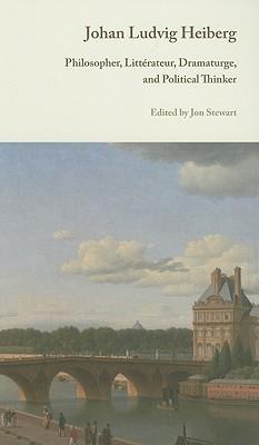 Johan Ludvig Heiberg: Philosopher, Litterateur, Dramaturge, and Political Thinker Jon  Stewart