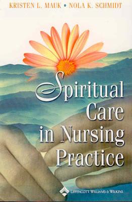 Spiritual Care in Nursing Practice Kristen L Mauk