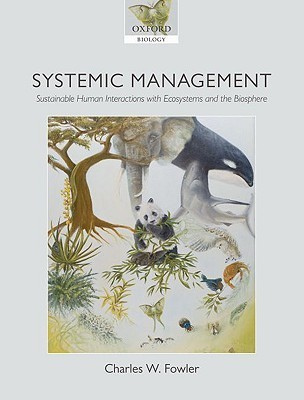 Systemic Management: Sustainable Human Interactions with Ecosystems and the Biosphere Charles W. Fowler