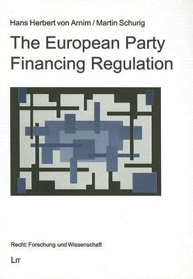 The European Party Financing Regulation  by  Hans Herbert von Arnim
