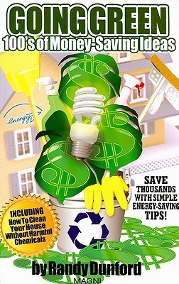 Going Green: 100s of Money-Saving Ideas  by  Randall Earl Dunford
