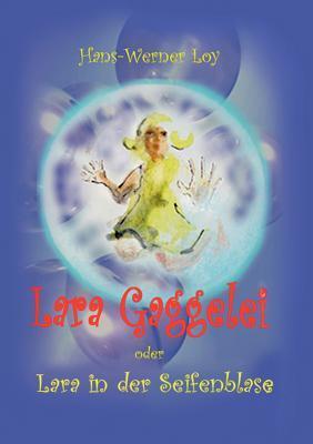 Lara Gaggelei: Lara in der Seifenblase  by  Hans-Werner Loy
