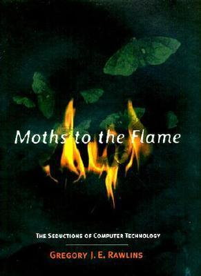 Moths to the Flame: The Seductions of Computer Technology Gregory J.E. Rawlins