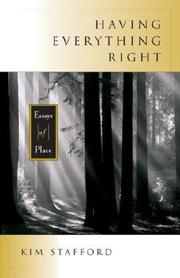 Having Everything Right: Essays of Place  by  Kim Stafford