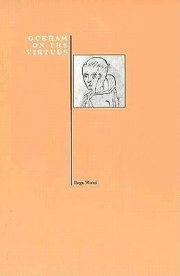 Ockham on the Virtues  by  Rega Wood